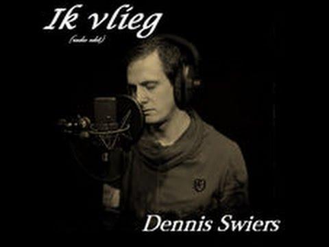 Dennis Swiers   Ik Vlieg